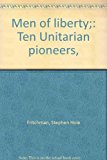 Men Of Liberty;: Ten Unitarian Pioneers,
