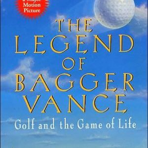 Legend Of Bagger Vance: A Novel Of Golf And The Game Of Life