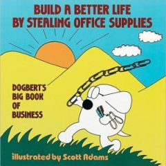 Build A Better Life By Stealing Office Supplies Dogbert's Big Book Of Business