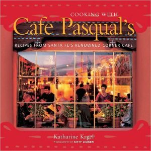 Cooking With Cafe Pasqual's: Recipes From Santa Fe's Renowned Corner Caf?