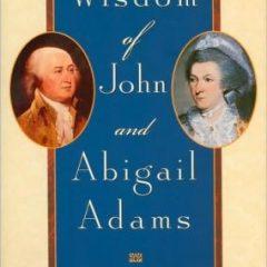 The Wisdom of John and Abigail Adams