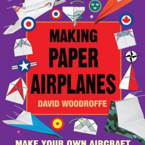 Making Paper Airplanes: Make Your Own Aircraft And Watch Them Fly!