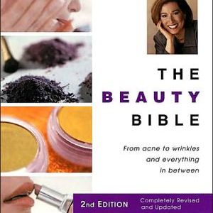 The Beauty Bible: The Ultimate Guide To Smart Beauty