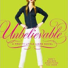 Unbelievable (pretty Little Liars, Book 4)