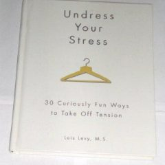 Undress Your Stress: 30 Curiously Fun Ways To Take Off Tension'