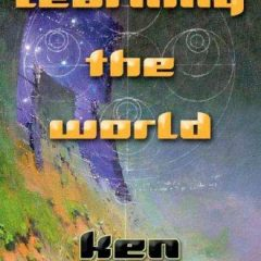 Learning The World: A Scientific Romance