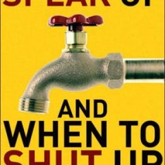 When To Speak Up (and When To Shut Up)'
