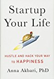 Startup Your Life: Hustle And Hack Your Way To Happiness'