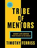 Tribe Of Mentors: Short Life Advice From The Best In The World'