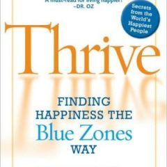 Thrive: Finding Happiness The Blue Zones Way'