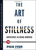 The Art Of Stillness: Adventures In Going Nowhere (ted Books)'