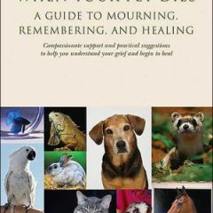When Your Pet Dies: A Guide To Mourning, Remembering And Healing'