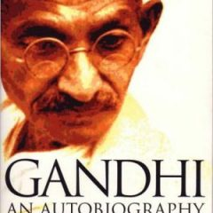 Gandhi: An Autobiography – The Story Of My Experiments With Truth
