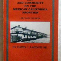 Law And Community On The Mexican California Frontier (los Californianos Antepasados Vol. Xiii, Volume Xiii)