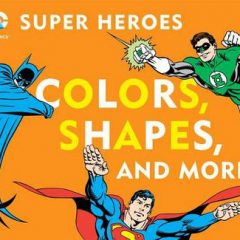 Dc Super Heroes Colors, Shapes & More!