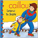 Caillou: Learns To Skate (clubhouse Series)